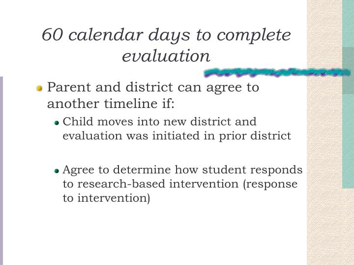 60 calendar days to complete evaluation