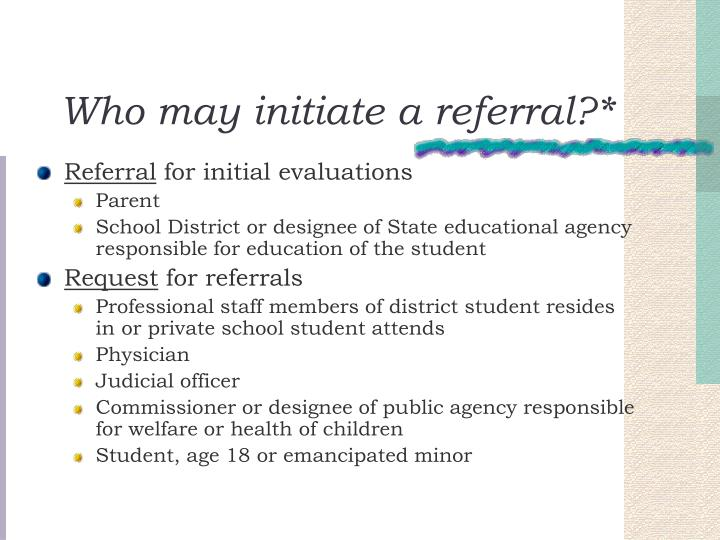 Who may initiate a referral?*