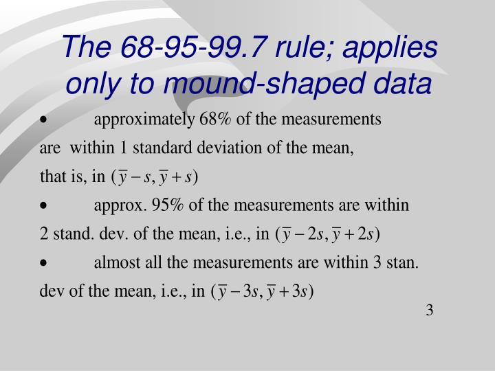 The 68-95-99.7 rule; applies only to mound-shaped data
