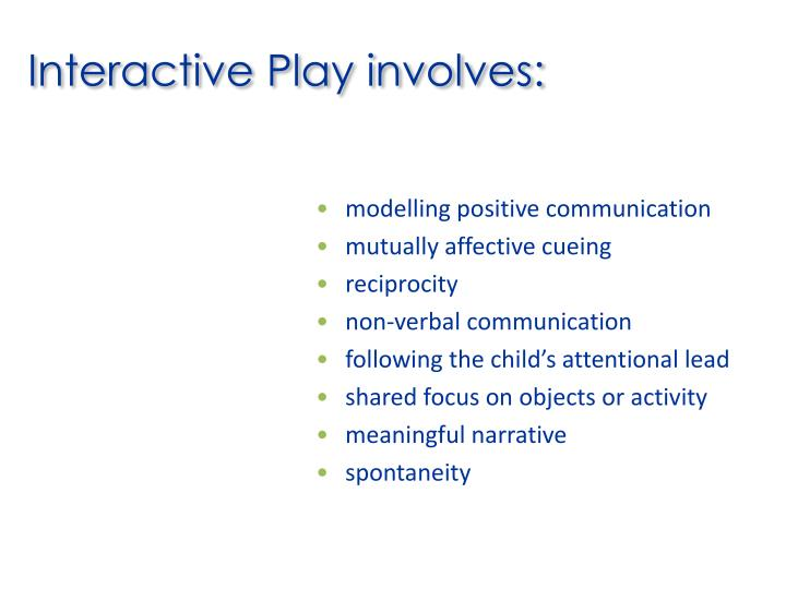 Interactive Play involves: