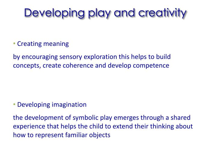Developing play and creativity