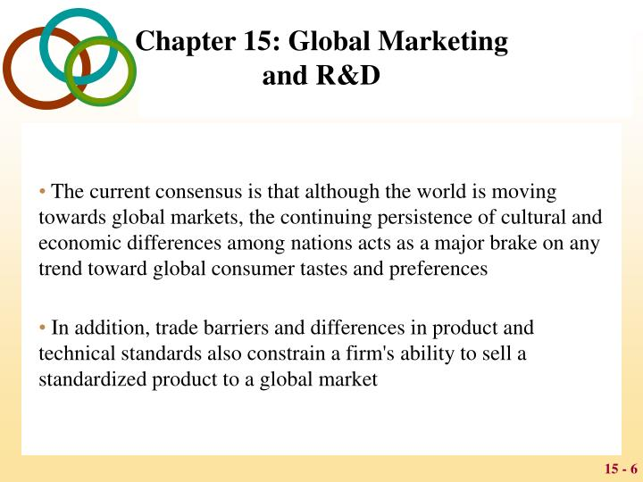 The current consensus is that although the world is moving towards global markets, the continuing persistence of cultural and economic differences among nations acts as a major brake on any trend toward global consumer tastes and preferences