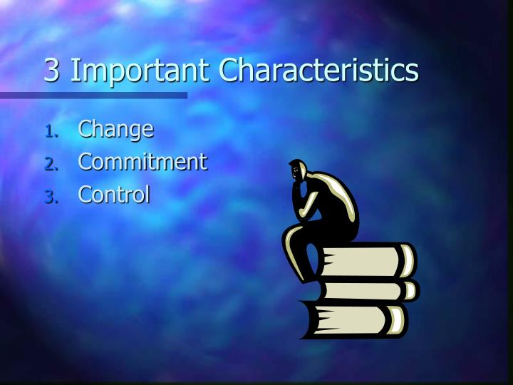 3 Important Characteristics