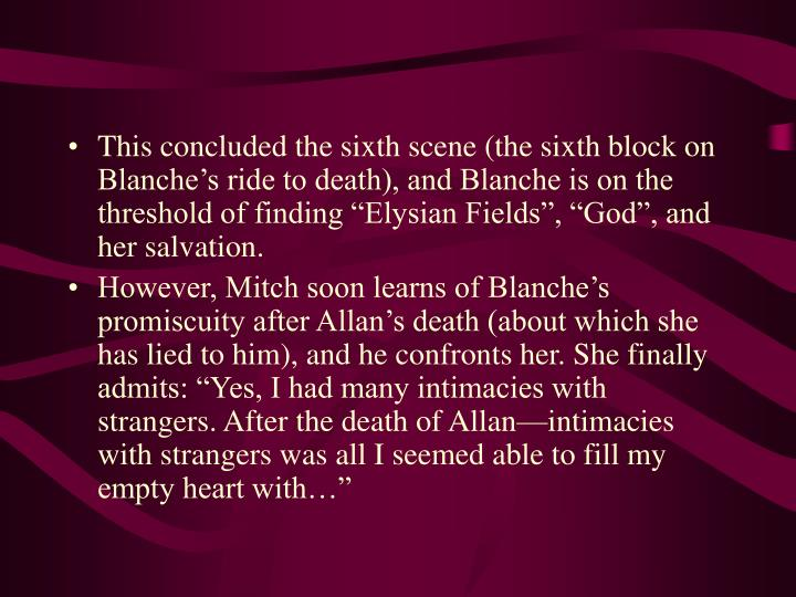 "This concluded the sixth scene (the sixth block on Blanche's ride to death), and Blanche is on the threshold of finding ""Elysian Fields"", ""God"", and her salvation."