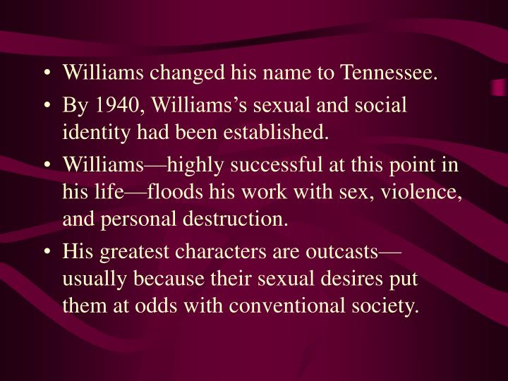 Williams changed his name to Tennessee.