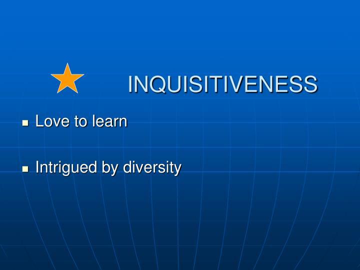 INQUISITIVENESS