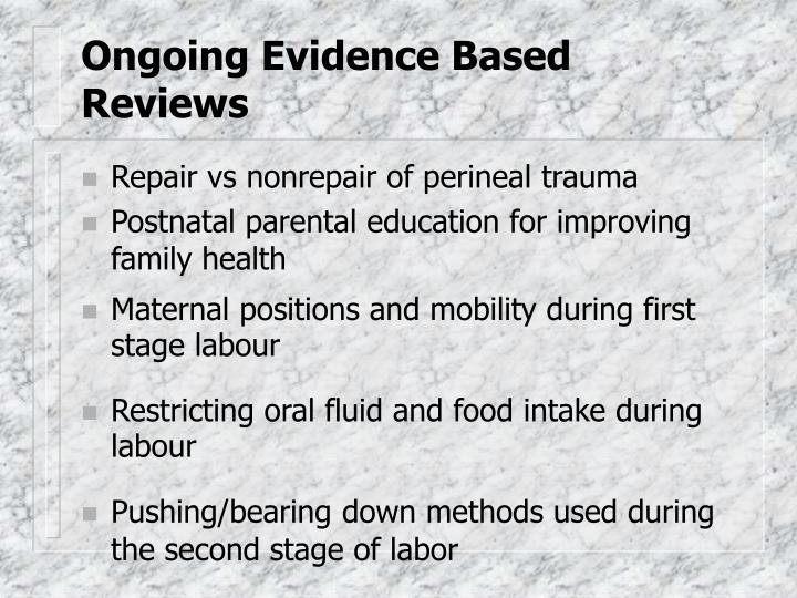 Ongoing Evidence Based Reviews