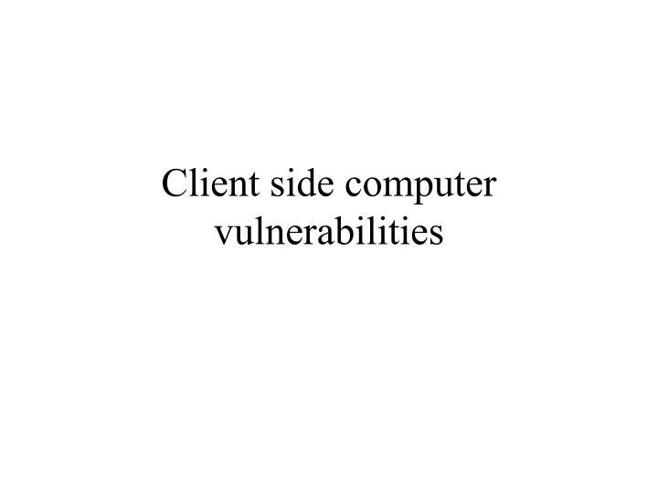 Client side computer vulnerabilities