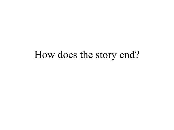 How does the story end?