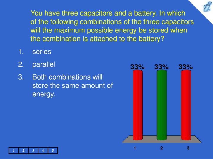 You have three capacitors and a battery. In which