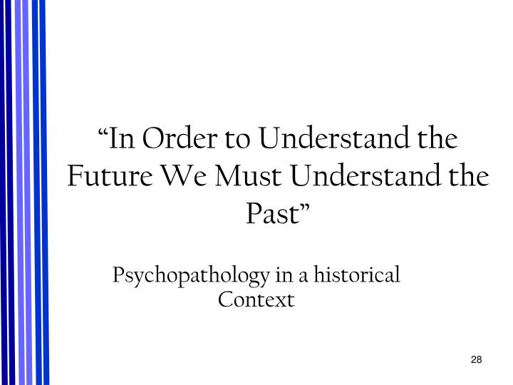 """In Order to Understand the Future We Must Understand the Past"""
