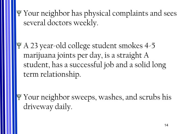 Your neighbor has physical complaints and sees several doctors weekly.