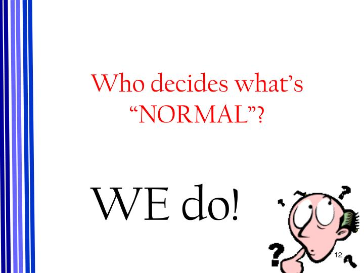 "Who decides what's ""NORMAL""?"