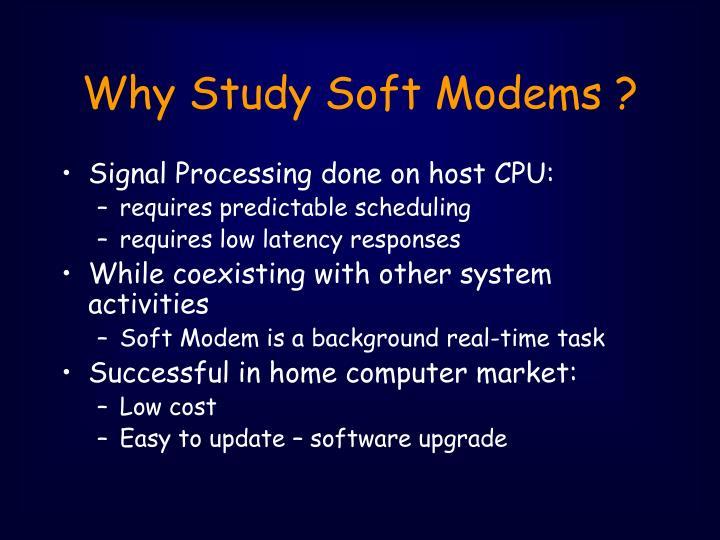 Why Study Soft Modems ?