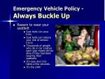 emergency vehicle policy always buckle up