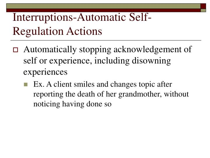 Interruptions-Automatic Self-Regulation Actions