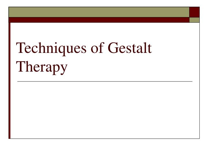 Techniques of Gestalt Therapy