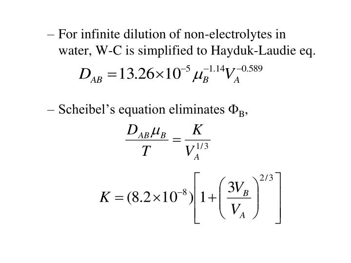 For infinite dilution of non-electrolytes in water, W-C is simplified to Hayduk-Laudie eq.