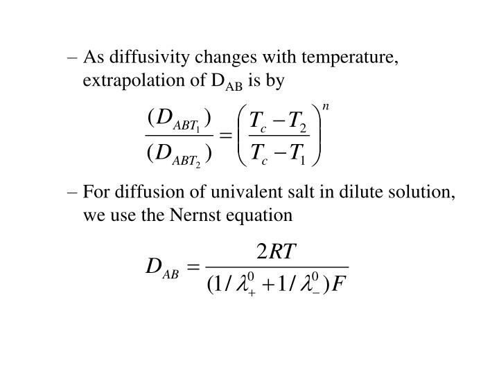 As diffusivity changes with temperature, extrapolation of D