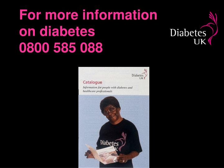 For more information on diabetes