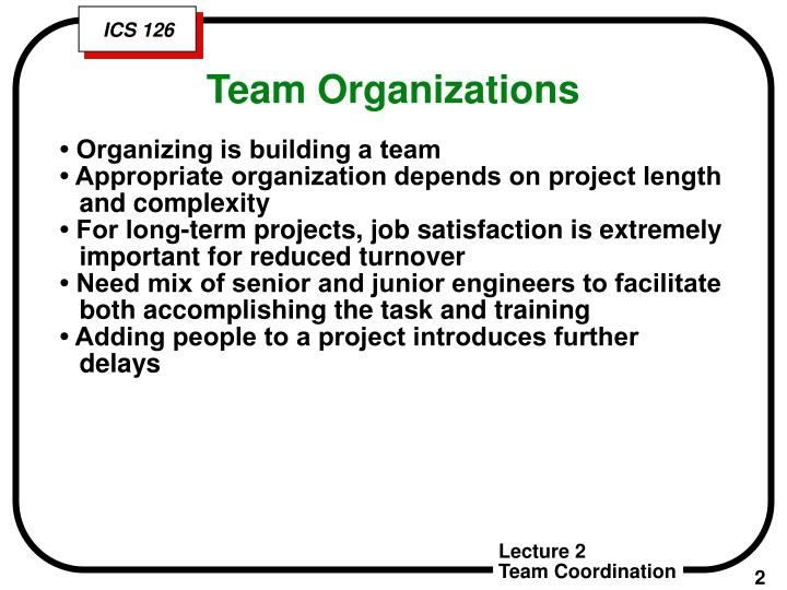 • Organizing is building a team