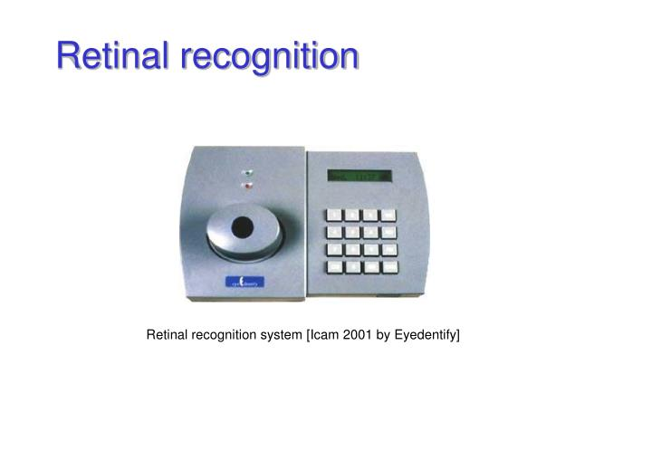 Retinal recognition system [Icam 2001 by Eyedentify]