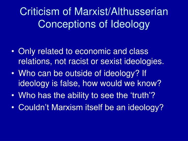 Criticism of Marxist/Althusserian Conceptions of Ideology