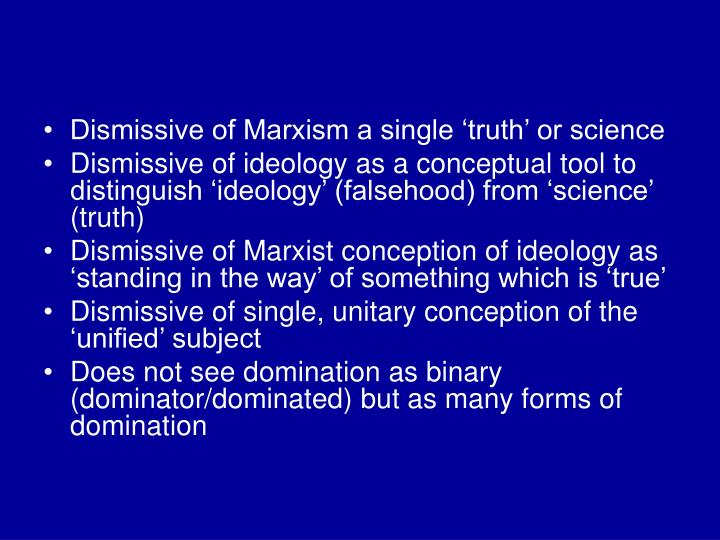 Dismissive of Marxism a single 'truth' or science