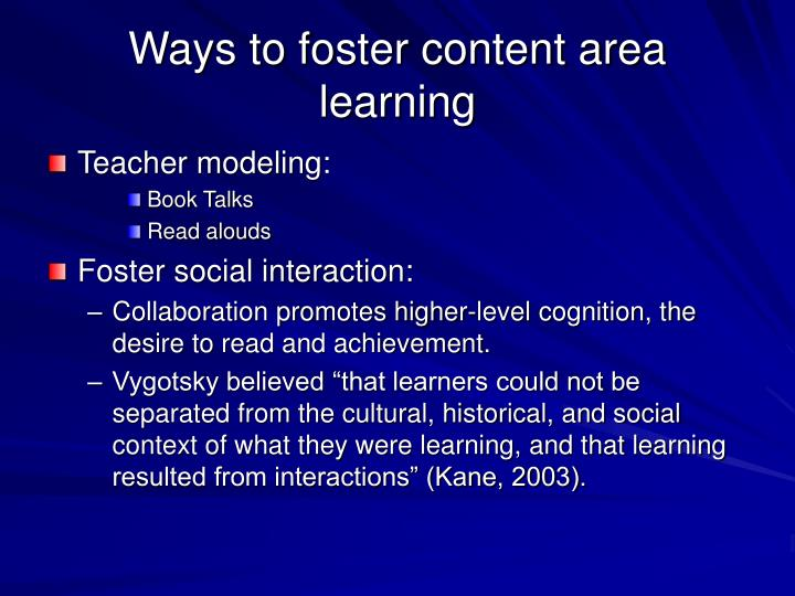 Ways to foster content area learning