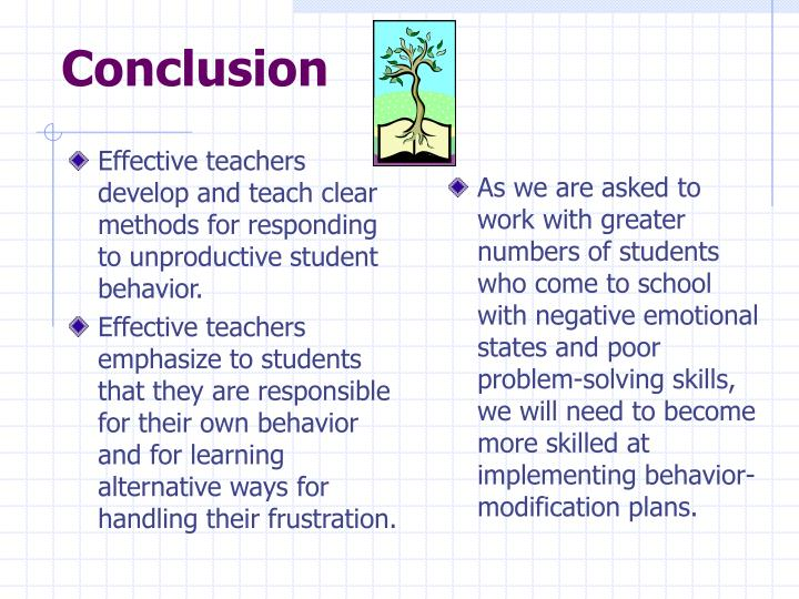 Effective teachers develop and teach clear methods for responding to unproductive student behavior.
