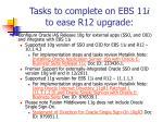 tasks to complete on ebs 11 i to ease r12 upgrade12