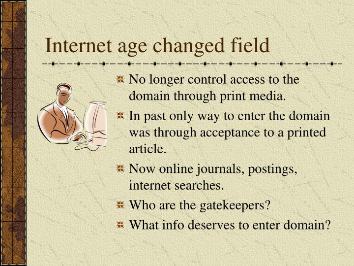 Internet age changed field