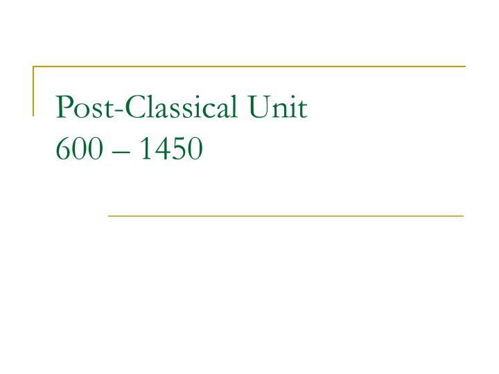 Post-Classical Unit