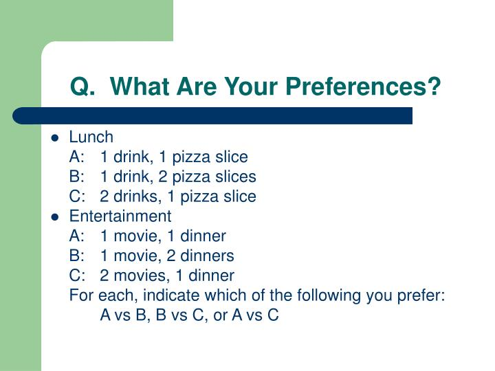 Q.  What Are Your Preferences?
