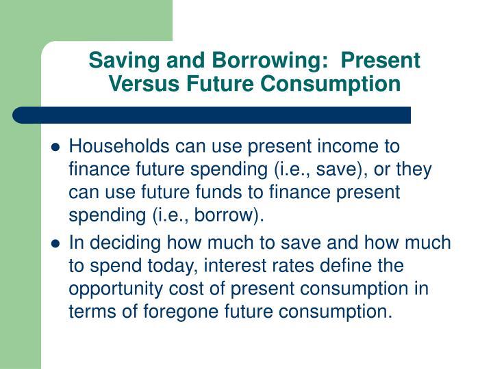 Saving and Borrowing:  Present Versus Future Consumption