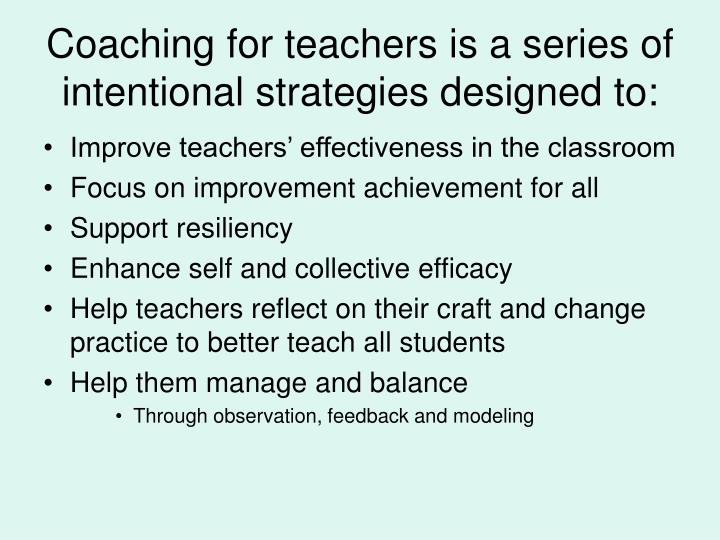 Coaching for teachers is a series of intentional strategies designed to: