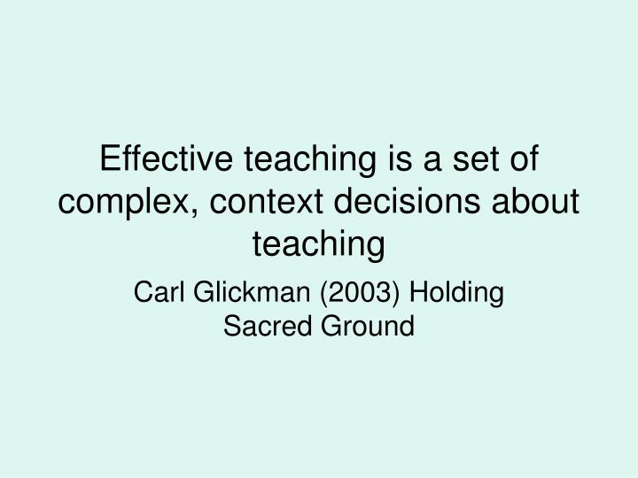 Effective teaching is a set of  complex, context decisions about teaching