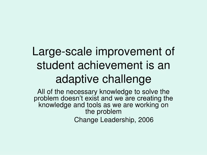 Large-scale improvement of student achievement is an adaptive challenge