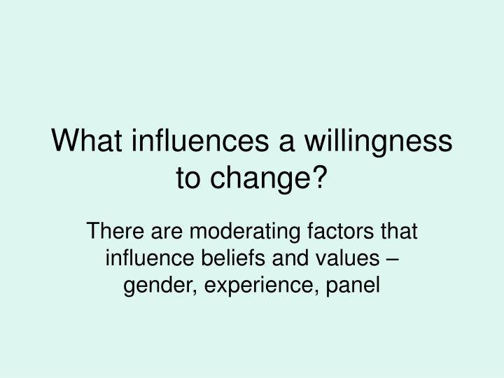 What influences a willingness to change?