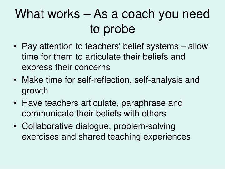 What works – As a coach you need to probe