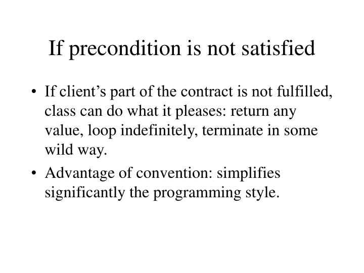 If precondition is not satisfied