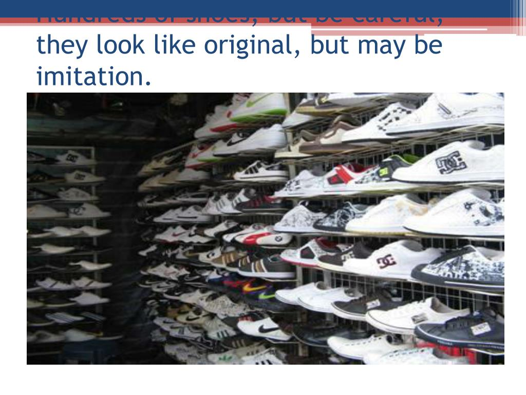 Hundreds of shoes, but be careful, they look like original, but may be imitation.