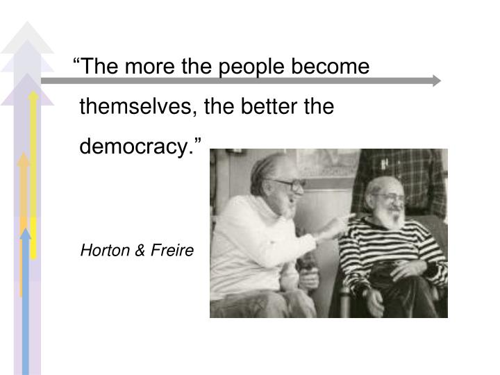 """""""The more the people become themselves, the better the democracy."""""""