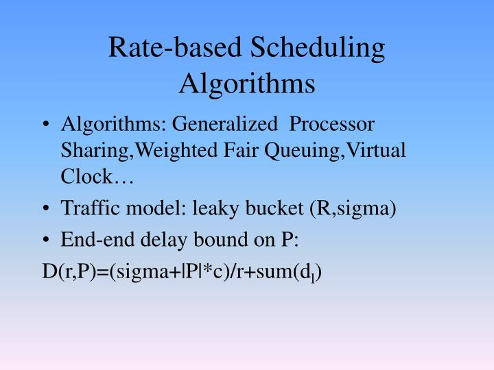 Rate-based Scheduling Algorithms