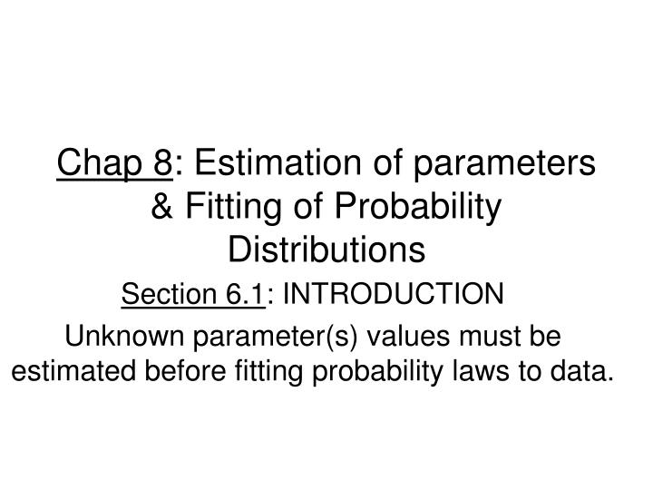 Chap 8 estimation of parameters fitting of probability distributions