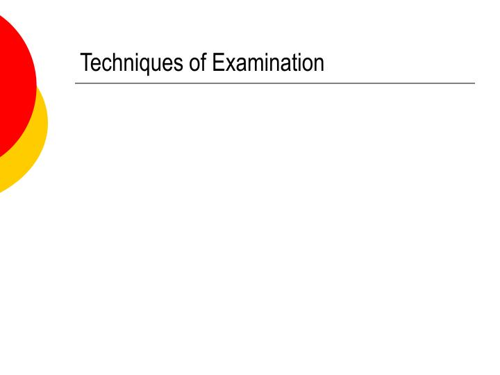 Techniques of examination
