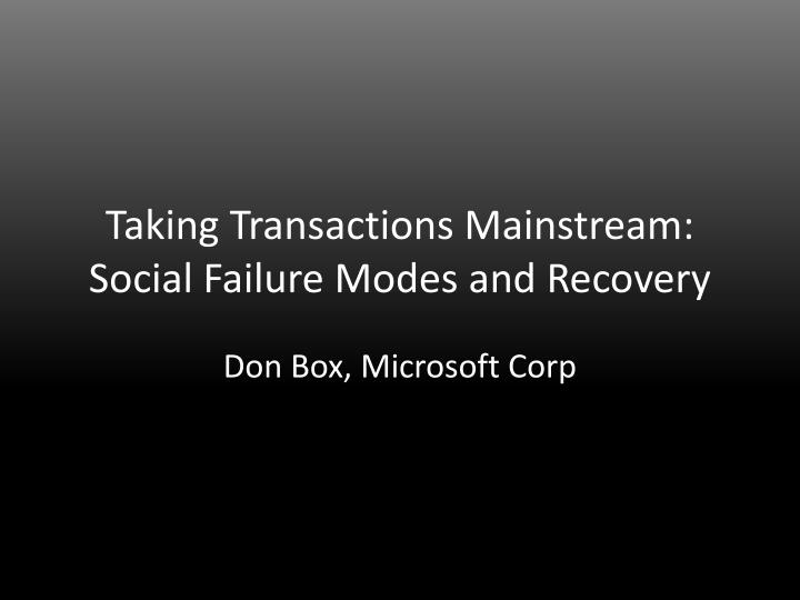 Taking Transactions Mainstream: Social Failure Modes and Recovery