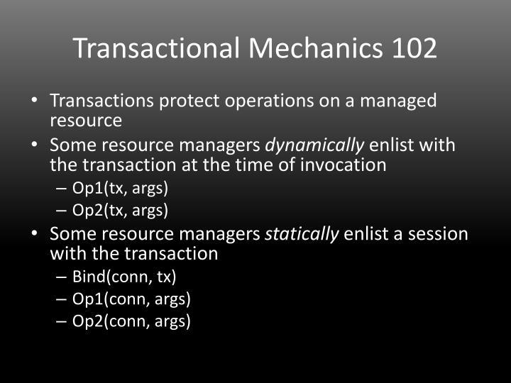 Transactional Mechanics 102