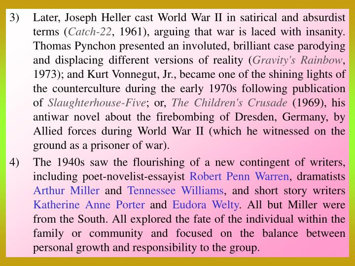 Later, Joseph Heller cast World War II in satirical and absurdist terms (