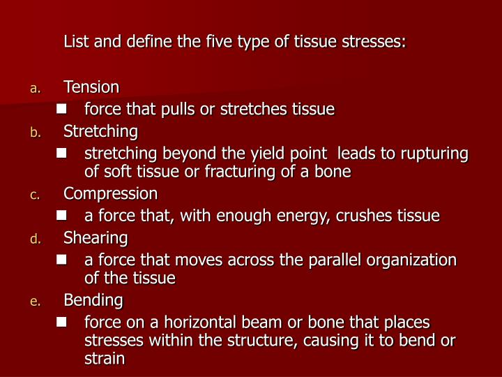 List and define the five type of tissue stresses: